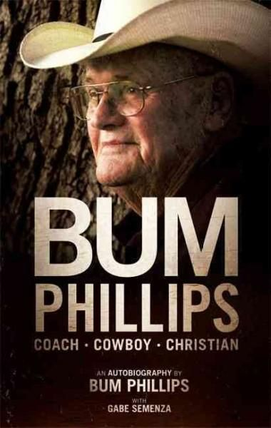 Bum Phillips: Coach, Cowboy, Christian