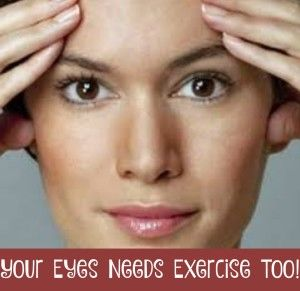 Your Eyes Needs Exercise Too!