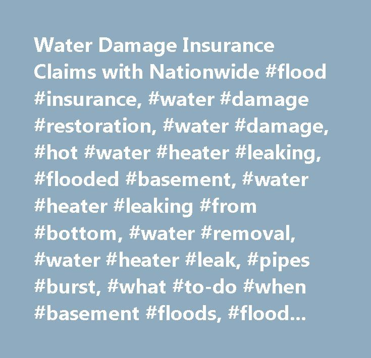 Water Damage Insurance Claims with Nationwide #flood #insurance, #water #damage #restoration, #water #damage, #hot #water #heater #leaking, #flooded #basement, #water #heater #leaking #from #bottom, #water #removal, #water #heater #leak, #pipes #burst, #what #to-do #when #basement #floods, #flood #insurance #claims…