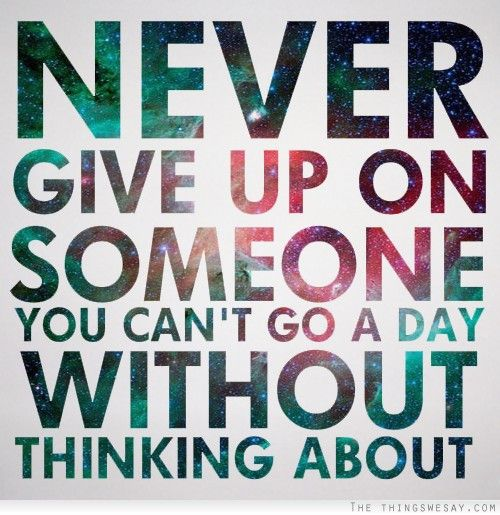 She Gave Up On You Quotes: We Will Never Give Up On Her. We Pray One Day She Will