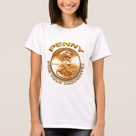 Penny for your thoughts! T-Shirt - tap to personalize and get yours