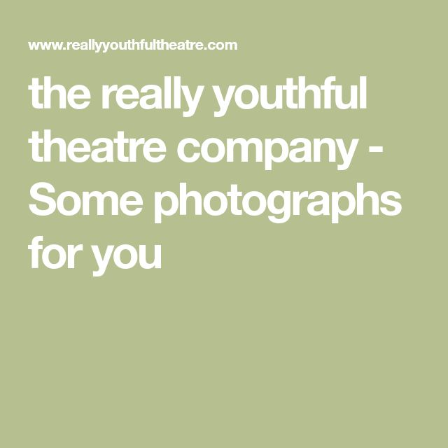 the really youthful theatre company - Some photographs for you