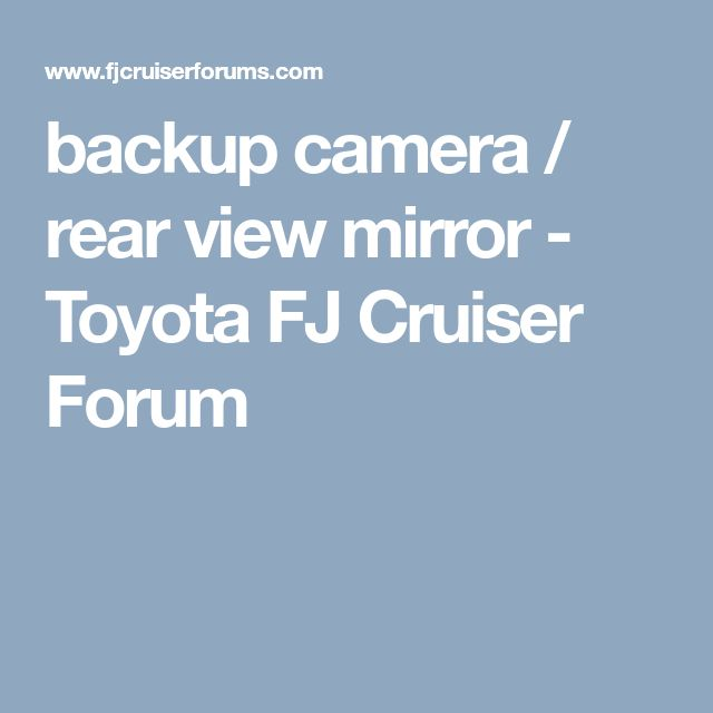 backup camera / rear view mirror - Toyota FJ Cruiser Forum