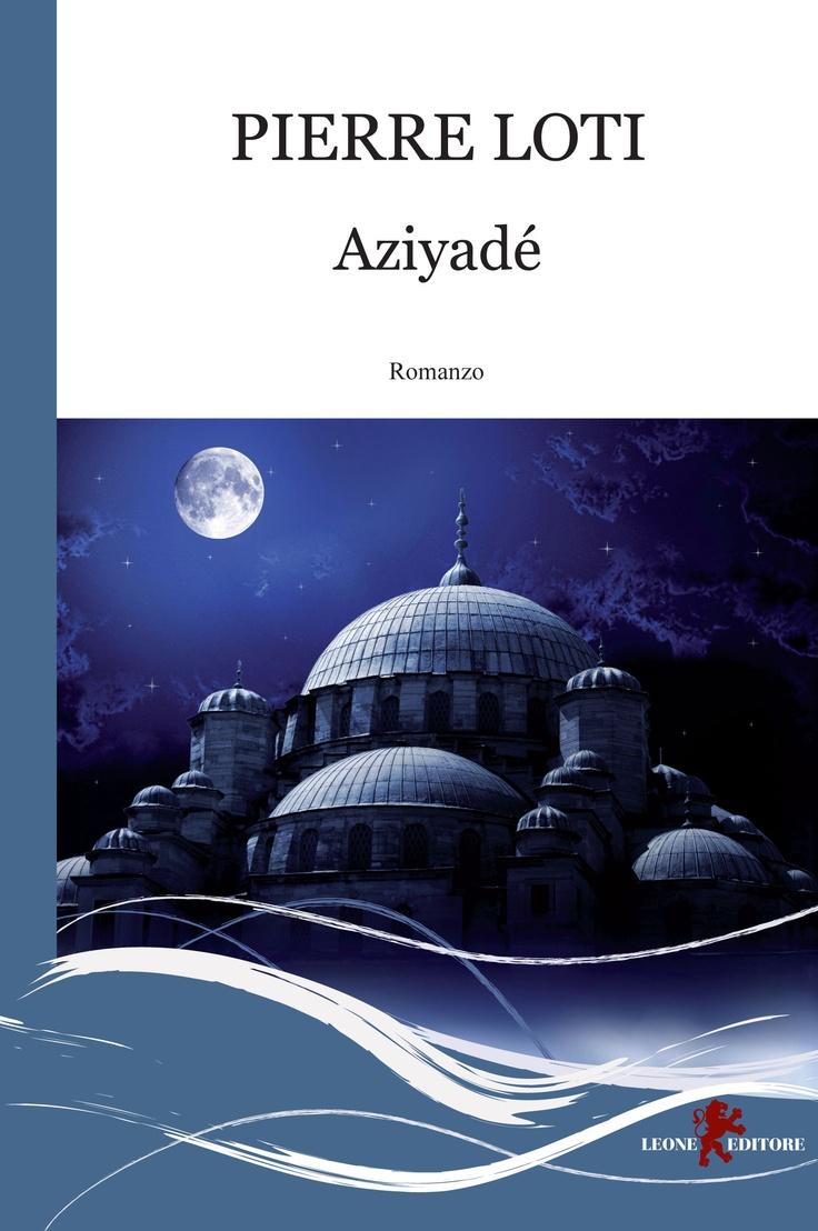 Aziyadé - Pierre Loti.......un livre qui était aimé par ma mére !