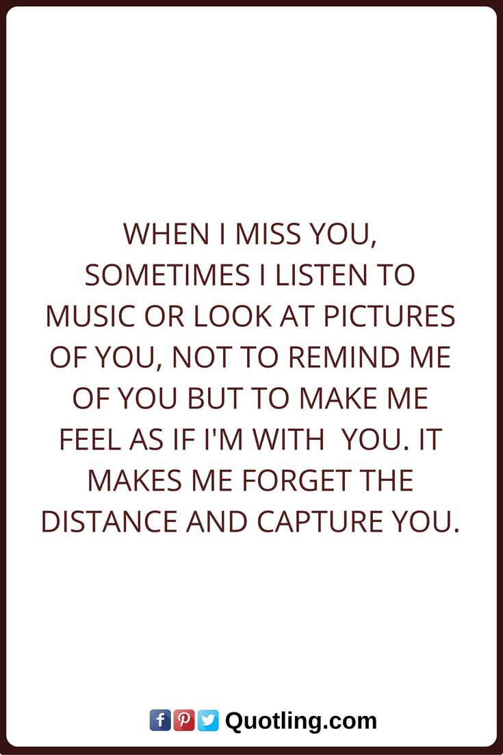 Miss You Quotes When I Miss You, Sometimes I Listen To Music Or Look At