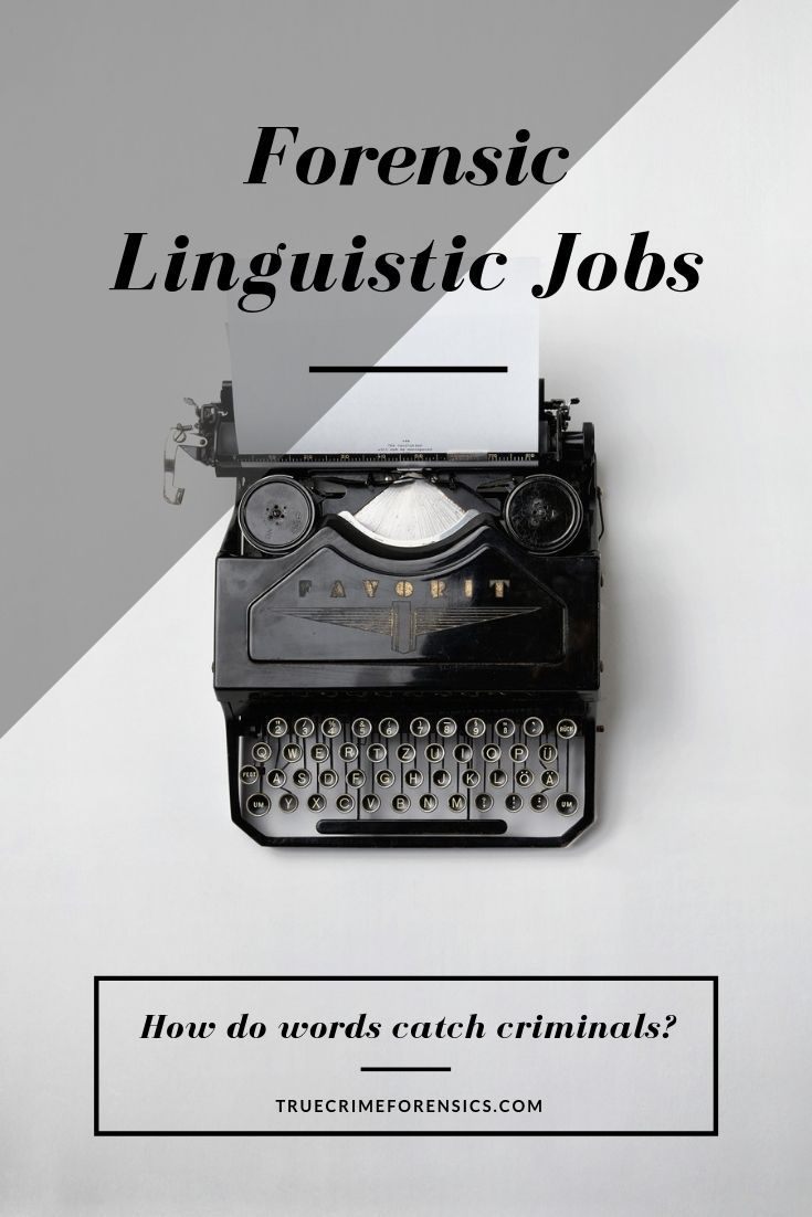 Forensic Linguistic Jobs How Do Words Catch Criminals Forensics Linguist Careers Forensics Linguistics Forensic Anthropology