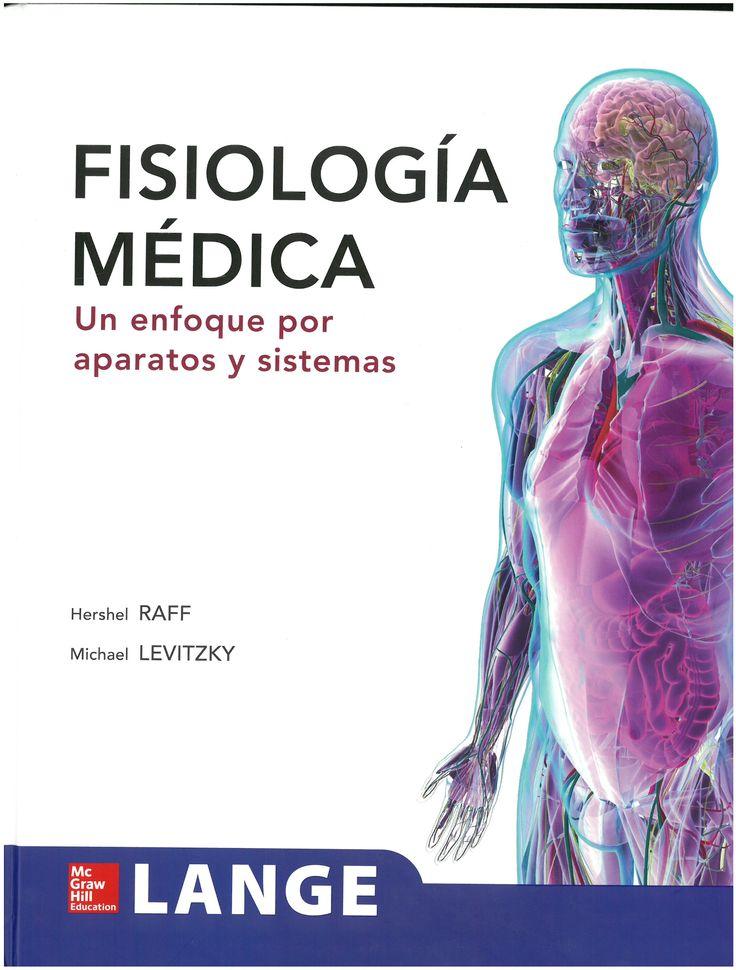 Fisiología médica : un enfoque por aparatos y sistemas / Hershel Raff, Michael Levitzky ; traducción, Bernardo Rivera Muñoz, Germán Arias Rebatet. 2013