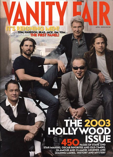 Vanity Fair 2003 Cruse,Ford,Pitt,Hanks,Nicolson Alpha List (photograph by Annie Leibovitz): Tom Hanks, Tom Cruise, Harrison Ford, Jack Nicholson, Brad Pitt.