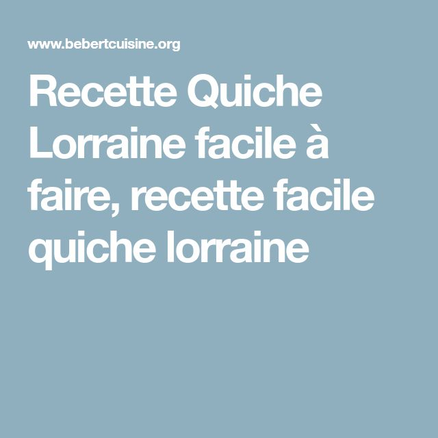 Recette Quiche Lorraine facile à faire, recette facile quiche lorraine