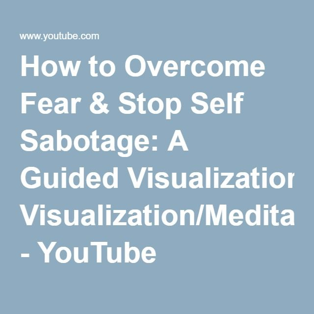 How to Overcome Fear & Stop Self Sabotage: A Guided Visualization/Meditation - YouTube