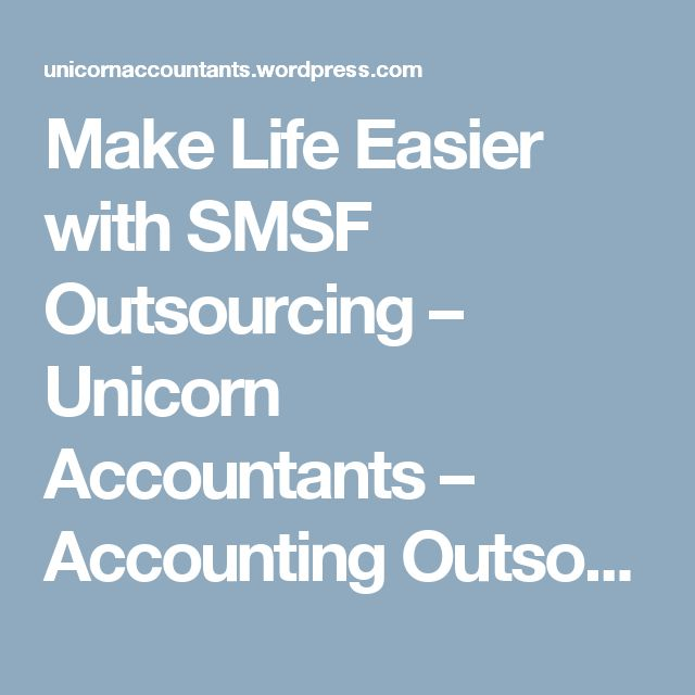 Make Life Easier with SMSF Outsourcing – Unicorn Accountants – Accounting Outsourcing