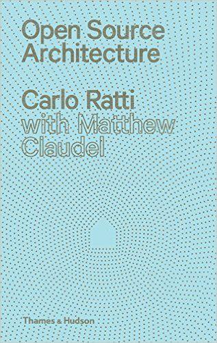 Open source architecture - Carlo Ratti & Matthew Claudel