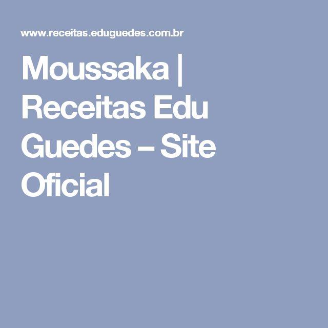 Moussaka | Receitas Edu Guedes – Site Oficial
