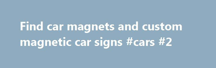 Find car magnets and custom magnetic car signs #cars #2 http://car.remmont.com/find-car-magnets-and-custom-magnetic-car-signs-cars-2/  #car door magnets # MAGNETIC CAR SIGNS Custom car magnets are incredible marketing tools. Every day you drive by potential customers on the street. You can act on this huge business opportunity by creating custom car magnets that grab attention and bring customers to your business. Our car magnets can be made in bright colors […]The post Find car magnets and…