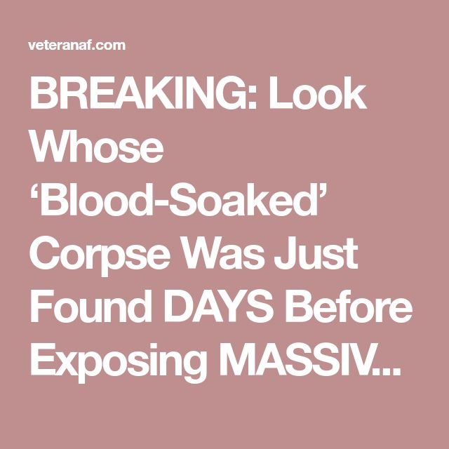 BREAKING: Look Whose 'Blood-Soaked' Corpse Was Just Found DAYS Before Exposing MASSIVE John Podesta Scandal ⋆ VeteranAF.com