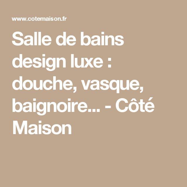 Salle de bains design luxe : douche, vasque, baignoire... - Côté Maison