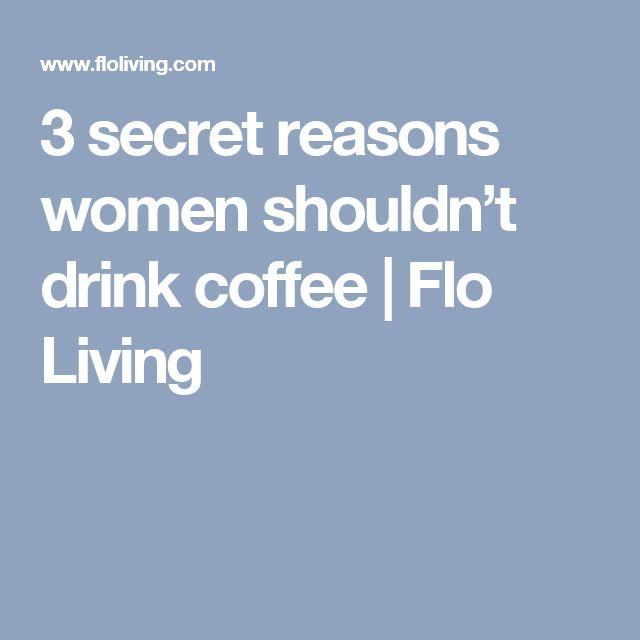 3 secret reasons women shouldn't drink coffee | Flo Living
