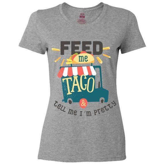 Feed me tacos and call me pretty