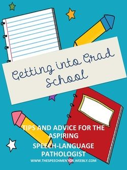 Getting into Grad School: Tips for the aspiring Speech Language Pathologist theSPEECHmentor.weebly.com