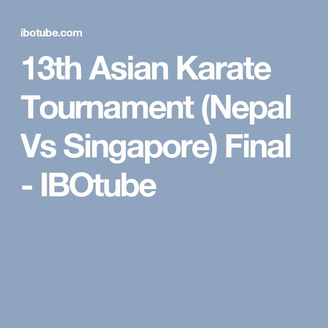 13th Asian Karate Tournament (Nepal Vs Singapore) Final - IBOtube