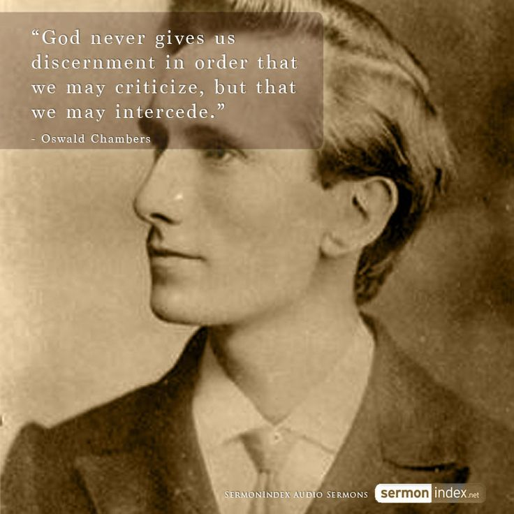 """""""God never gives us discernment in order that we may criticize, but that we may intercede."""" - Oswald Chambers #discernment #intercession #prayer"""
