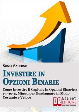 Come Investire il Capitale in Opzioni Binarie a 1-5-10-15 Minuti per Guadagnare in Modo Costante e Veloce. #ebook  http://www.autostima.net/raccomanda/investire-in-opzioni-binarie-sonia-salerno/