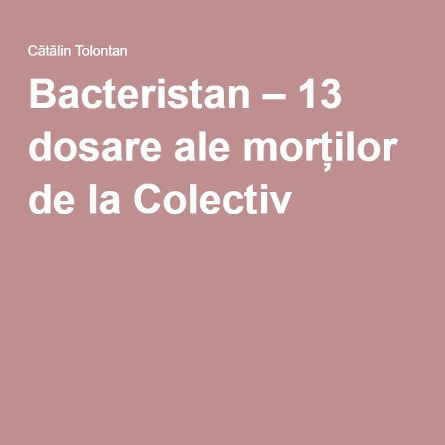 Bacteristan – 13 dosare ale morților de la Colectiv |