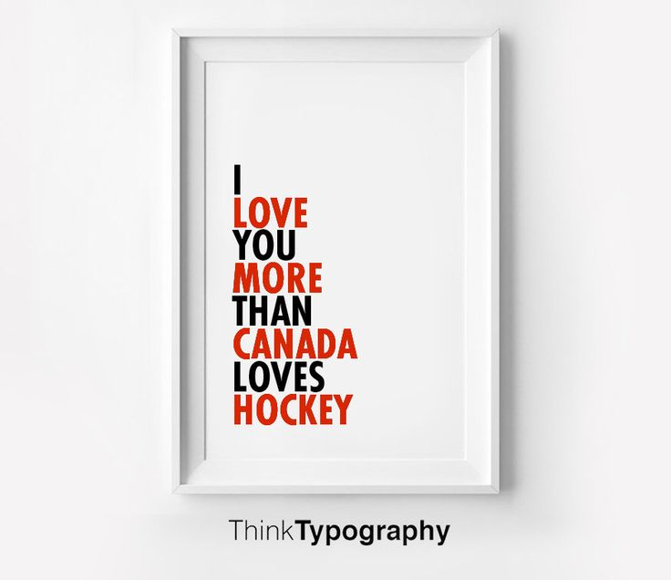 Art Hockey Poster, I Love You More Than Canada Loves Hockey art print, Choose Canvas Frame by ThinkTypography on Etsy https://www.etsy.com/listing/248288735/art-hockey-poster-i-love-you-more-than