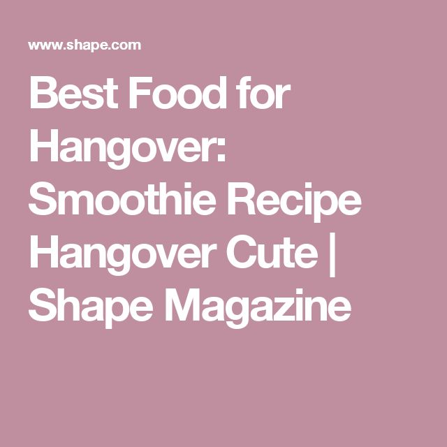 Best Food for Hangover: Smoothie Recipe Hangover Cute | Shape Magazine