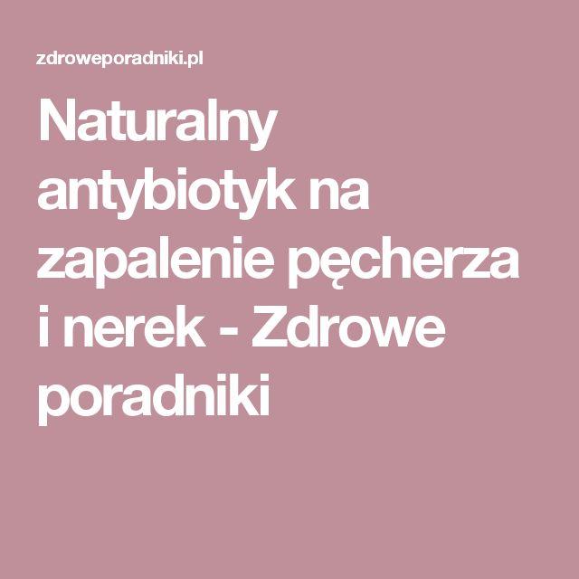 Naturalny antybiotyk na zapalenie pęcherza i nerek - Zdrowe poradniki