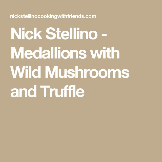 Nick Stellino - Medallions with Wild Mushrooms and Truffle