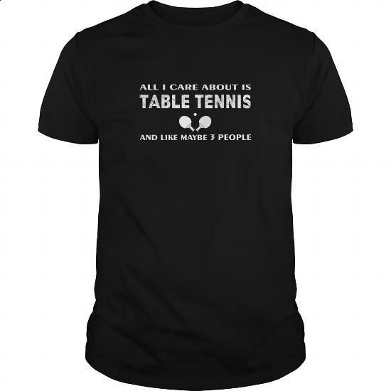 Table tennis T-shirt - All I care about is Table tennis and like maybe 3 people - #mens sweatshirts #t shirts design. CHECK PRICE => https://www.sunfrog.com/Sports/Table-tennis-T-shirt--All-I-care-about-is-Table-tennis-and-like-maybe-3-people-Black-Guys.html?60505