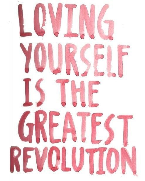 Loving yourself is the greatest revolution
