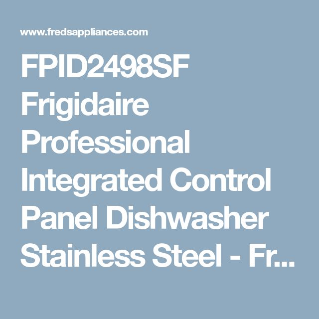 FPID2498SF Frigidaire Professional Integrated Control Panel Dishwasher Stainless Steel - Fred's Appliance