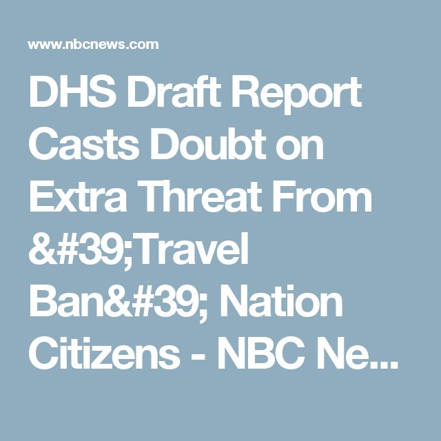 DHS Draft Report Casts Doubt on Extra Threat From 'Travel Ban' Nation Citizens - NBC News