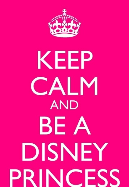 Keep Calm and be a Disney Princess