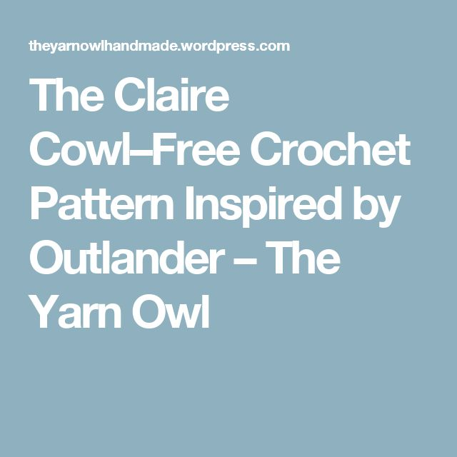 The Claire Cowl–Free Crochet Pattern Inspired by Outlander – The Yarn Owl