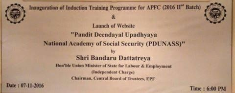 "Shri. Bandaru Dattatreya ji, Hon'ble Minister of State (IC) for Labour and Employment, Government of India will inaugurate the Induction Training for the 2nd Batch of Assistant PF Commissioners(2016) & launch the website of ""Pandit Deendayal Upadhyaya National Academy of Social Security"" (PDUNASS) today at PDUNASS the training Academy of EPFO."