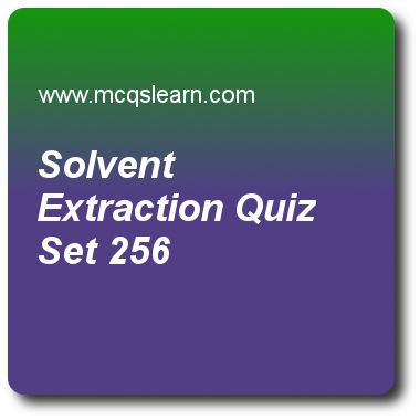 Solvent Extraction Quizzes: chemistry Quiz 256 Questions and Answers - Practice chemistry quizzes based questions and answers to study solvent extraction quiz with answers. Practice MCQs to test learning on solvent extraction, chemical combinations, discovery of proton, filter paper filtration, metallic solids quizzes. Online solvent extraction worksheets has study guide as inorganic impurities during solvent extraction remains in the, answer key with answers as ether layer, aqueous layer..