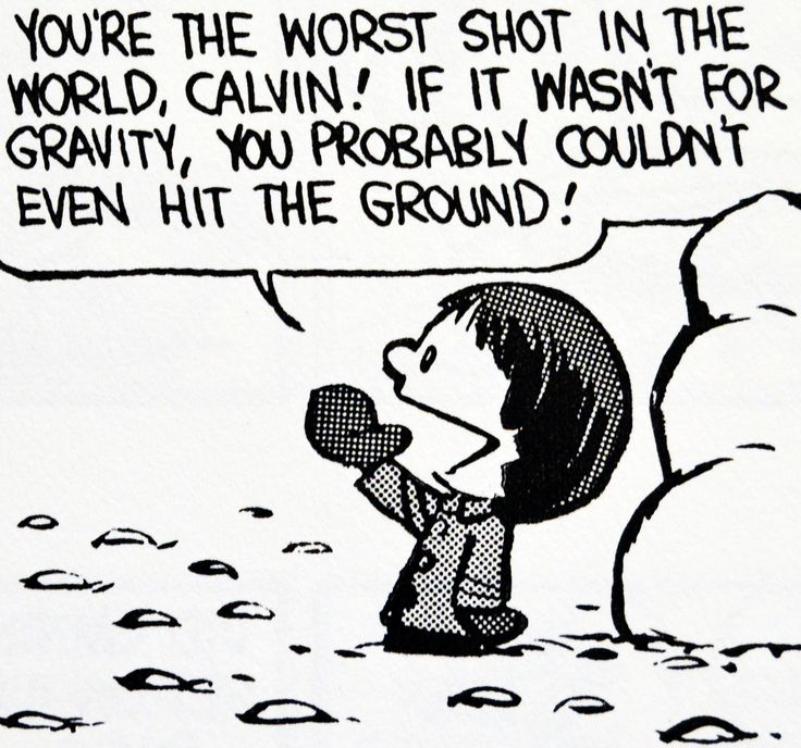 Calvin and Hobbes, DE'S CLASSIC PICK of the day (10-18-14) - You're the worst shot in the world, Calvin! If it wasn't for gravity, you probably couldn't even hit the ground!