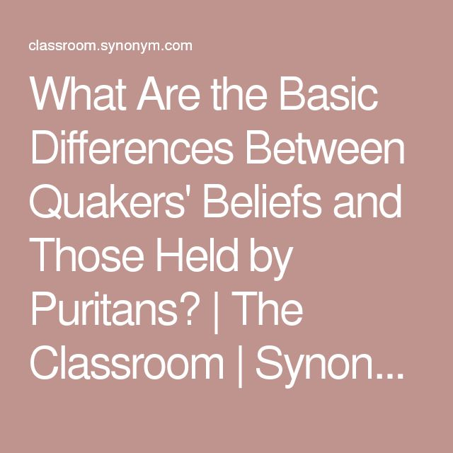 What Are the Basic Differences Between Quakers' Beliefs and Those Held by Puritans? | The Classroom | Synonym