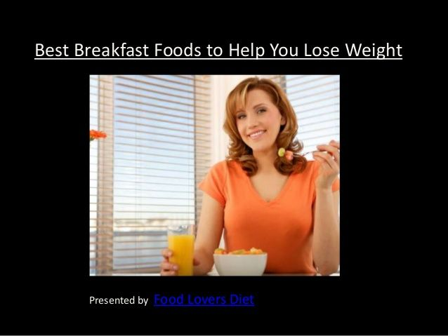 Best Breakfast Foods to Help You Lose Weight : Breakfast makes the most important meal of the day. Here are some of the healthy recipes for breakfast http://www.slideshare.net/Tryfoodlovers/best-breakfast-foods-for-weight-loss-food-lovers-diet-22533532