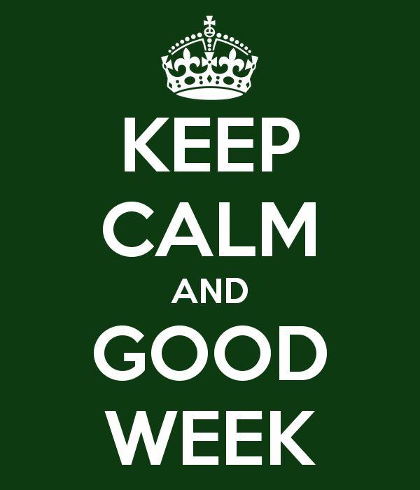 KEEP CALM AND GOOD WEEK