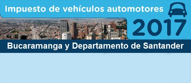Plazos para el pago de impuestos de vehículos Bucaramanga 2017 Para la declaración y pago del Impuesto sobre Vehículos Automotores de Bucaramanga y...