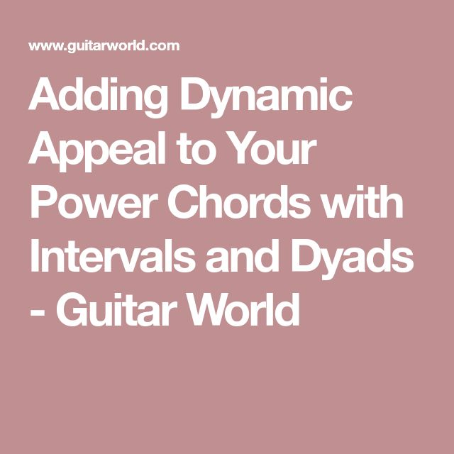 Adding Dynamic Appeal to Your Power Chords with Intervals and Dyads - Guitar World