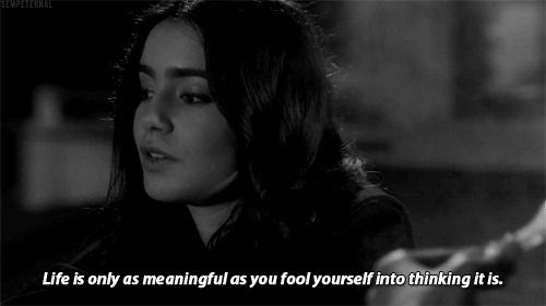 there is no god and life is only as meaningful as you trick yourself into believe it is ~ Stuck In Love