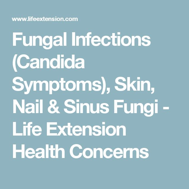 Fungal Infections (Candida Symptoms), Skin, Nail & Sinus Fungi - Life Extension Health Concerns