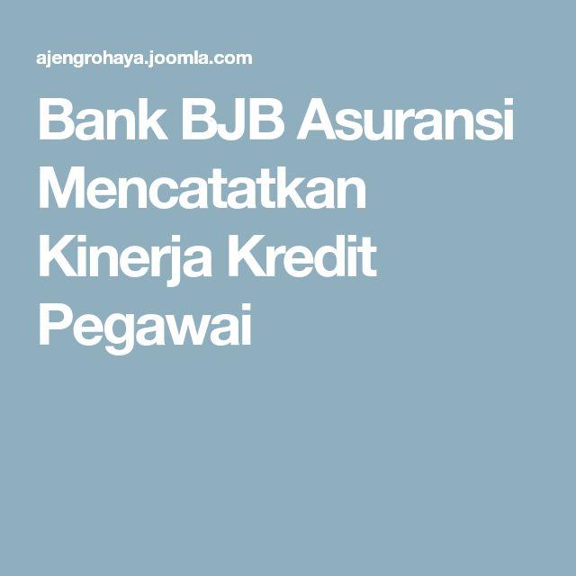 Bank BJB Asuransi Mencatatkan Kinerja Kredit Pegawai