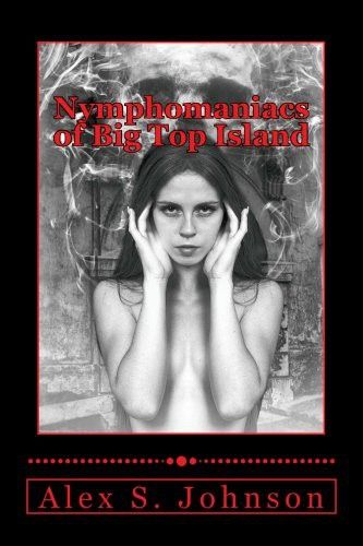 Nymphomaniacs of Big Top Island: A Novelette of Bizarro Erotic Clown Horror (Floppy Shoes Apocalypse) (Volume 3)
