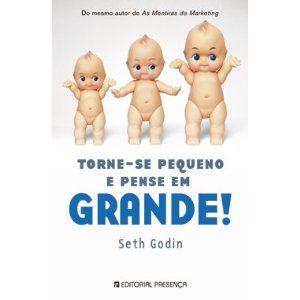 'Torne-se Pequeno e Pense em Grande' de Seth Godin #livros #criatividade #leiturascriativas